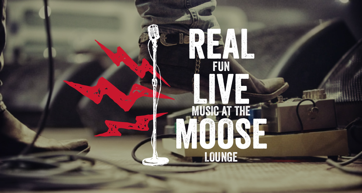 Real fun live music at the moose lounge