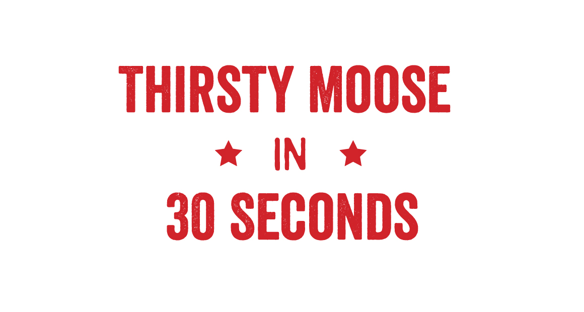 The thirsty moose in 30 seconds social video graphic